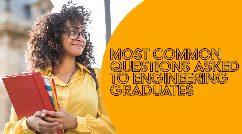 MOST COMMON QUESTIONS ASKED TO ENGINEERING GRADUATES